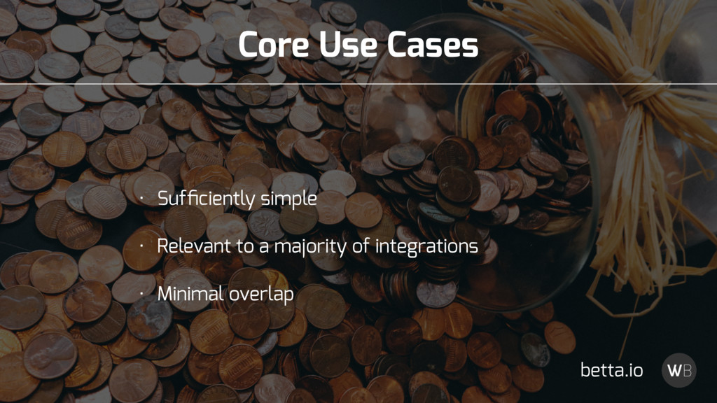 Core Use Cases • Sufficiently simple • Relevant ...