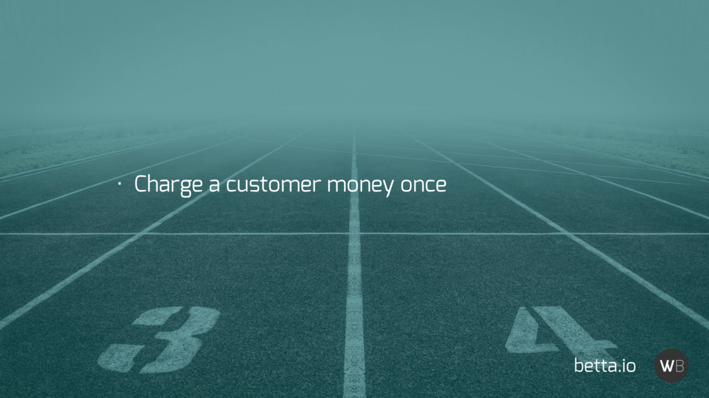 betta.io • Charge a customer money once