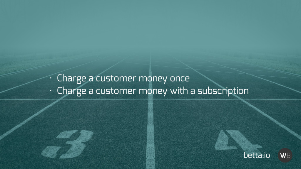 betta.io • Charge a customer money once • Charg...