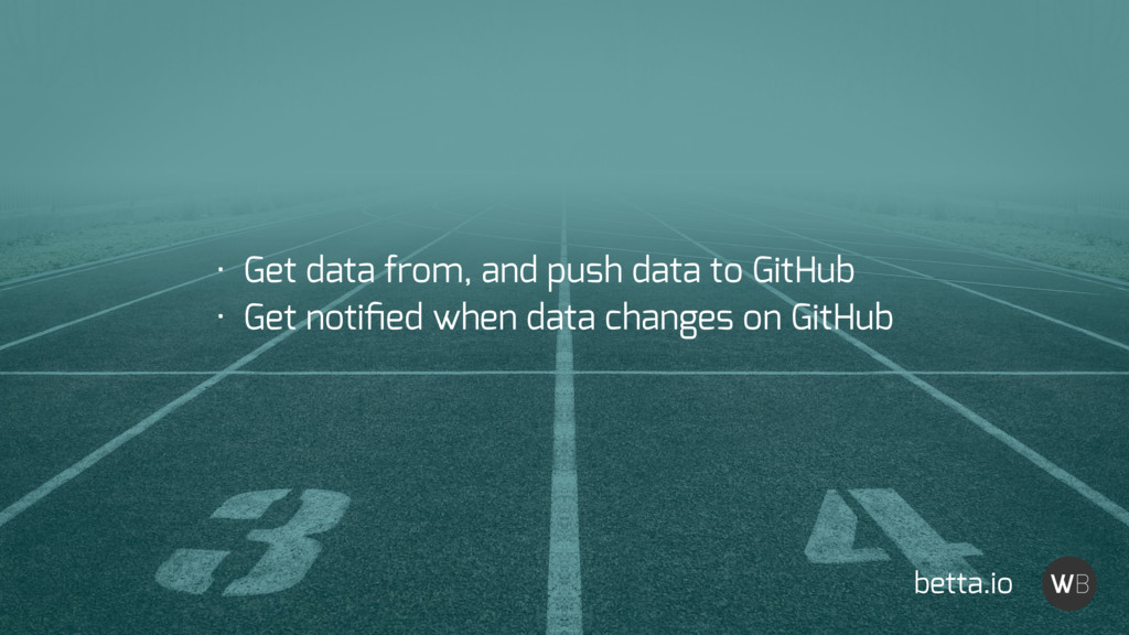 betta.io • Get data from, and push data to GitH...