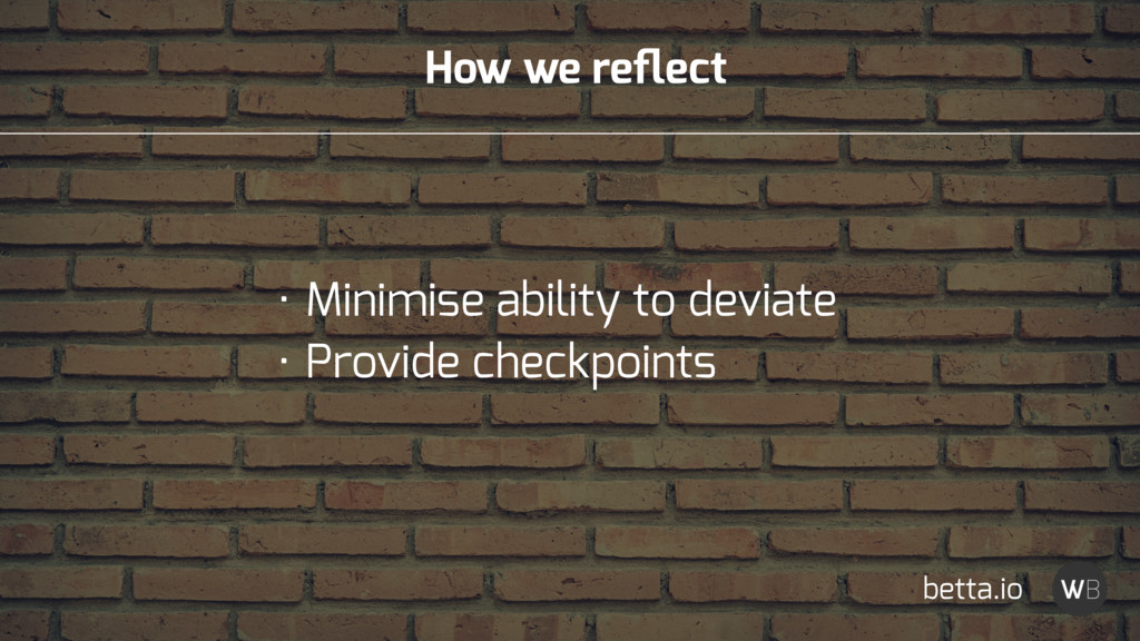 How we reflect • Minimise ability to deviate • P...