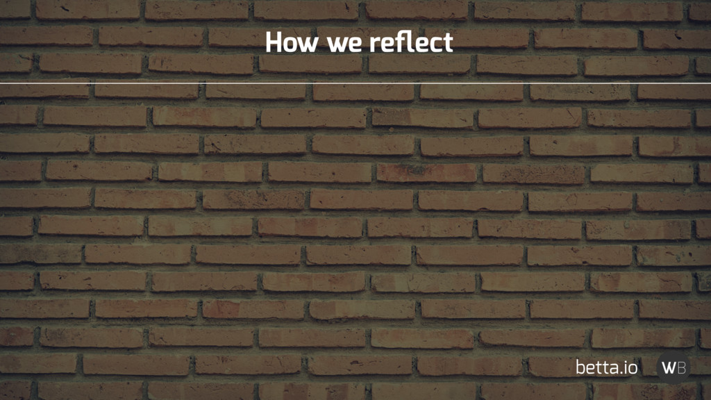 How we reflect betta.io