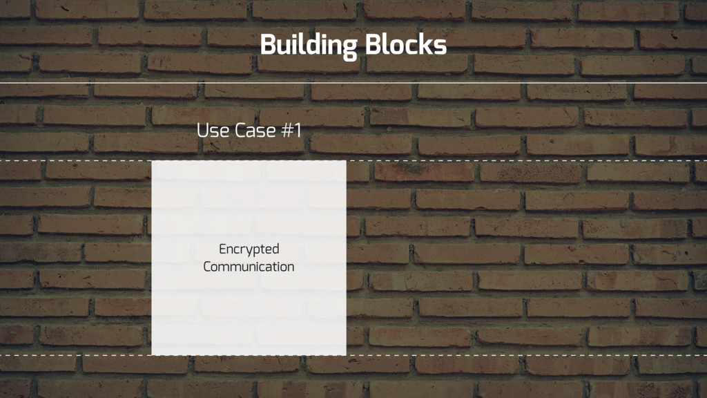 Building Blocks Encrypted Communication Use Cas...