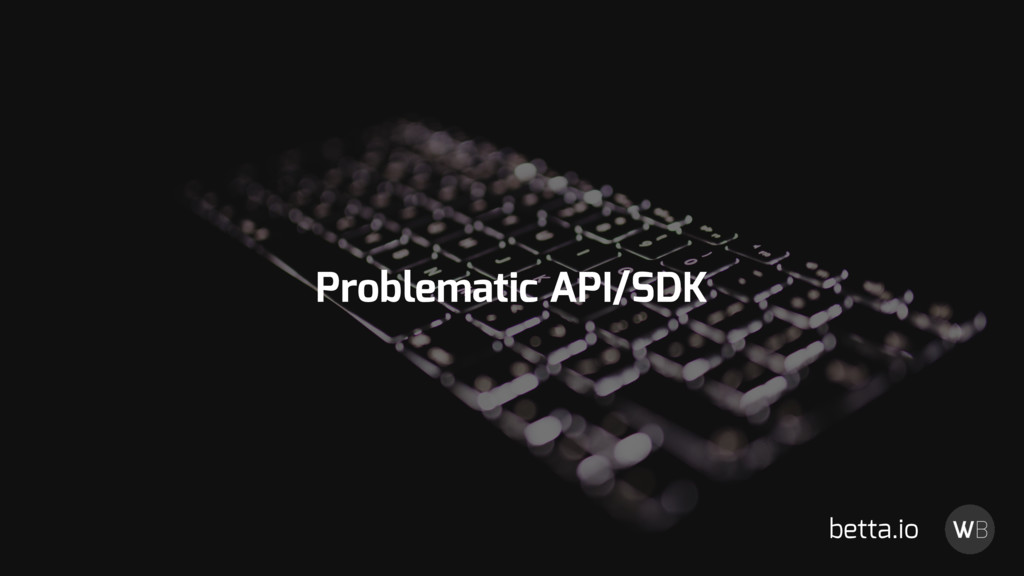 Problematic API/SDK betta.io