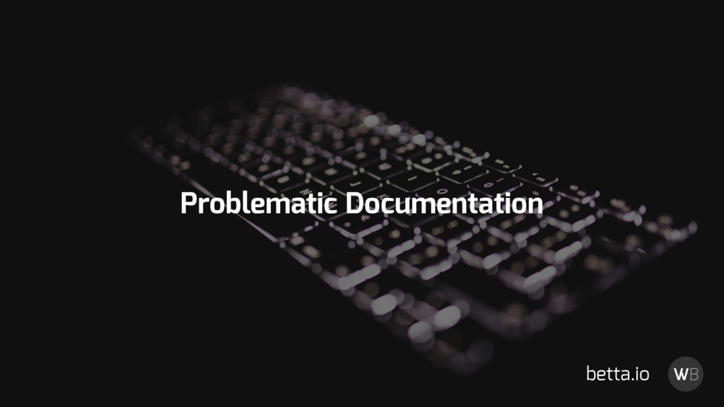 Problematic Documentation betta.io