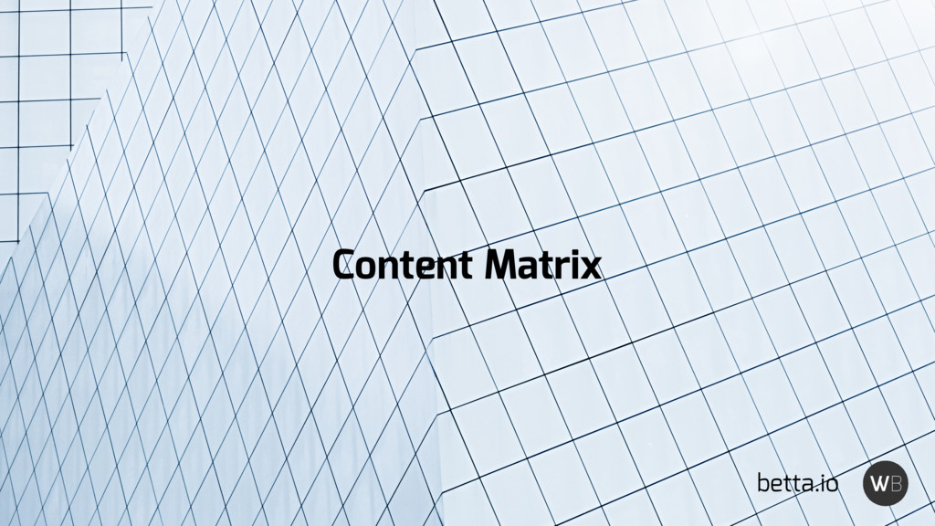 betta.io Content Matrix