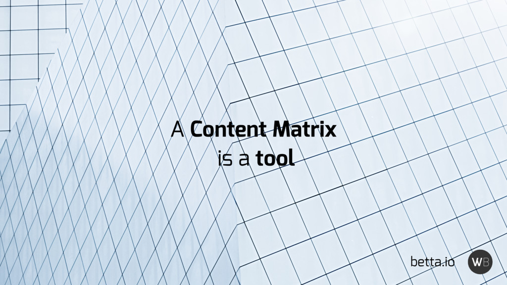 betta.io A Content Matrix is a tool