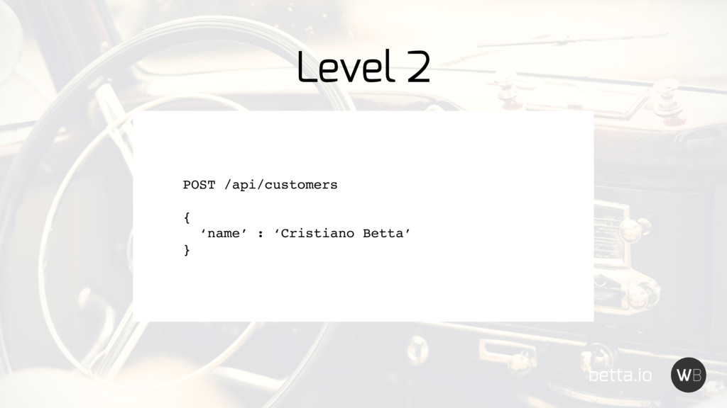 betta.io POST /api/customers { 'name' : 'Cristi...