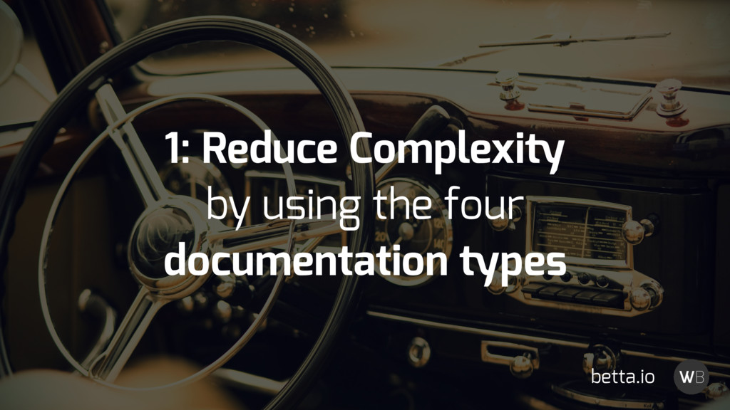 1: Reduce Complexity by using the four document...