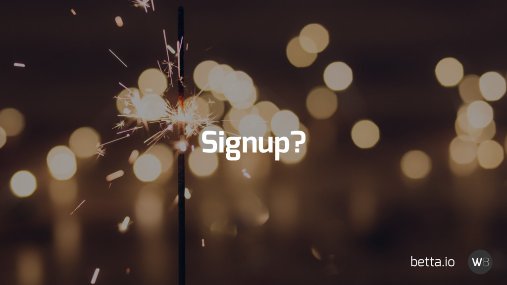 Signup? betta.io