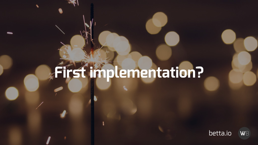 First implementation? betta.io