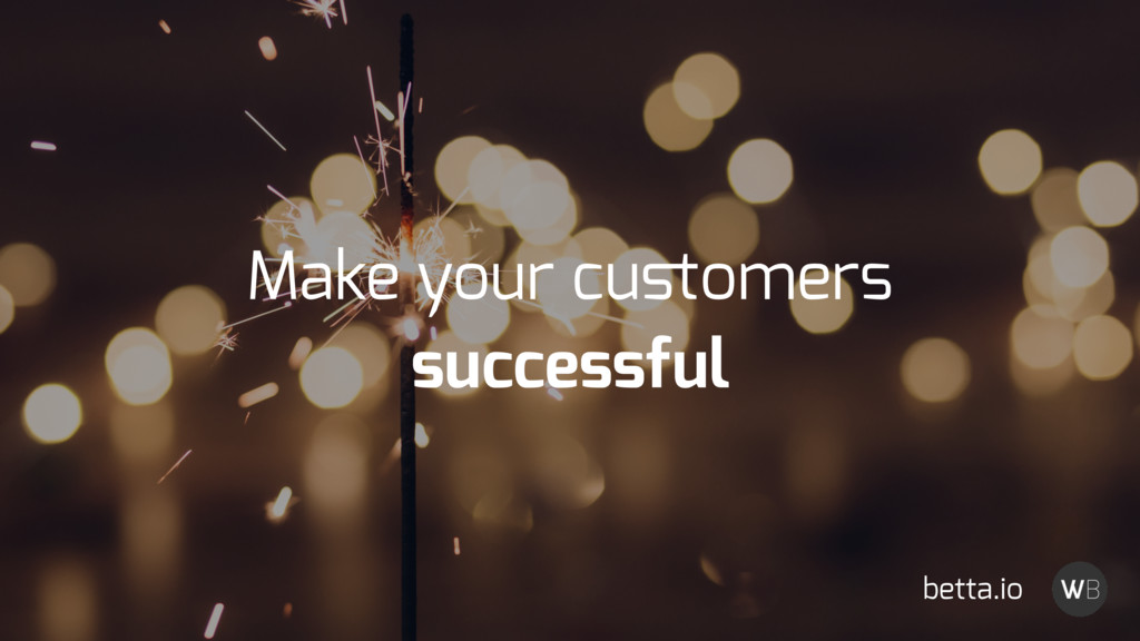 Make your customers successful betta.io