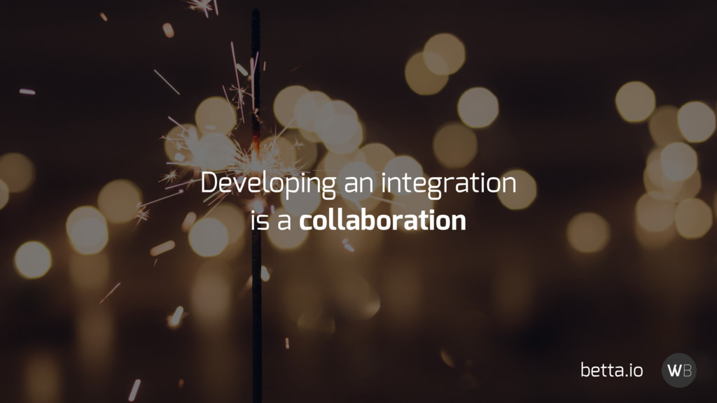 Developing an integration is a collaboration be...