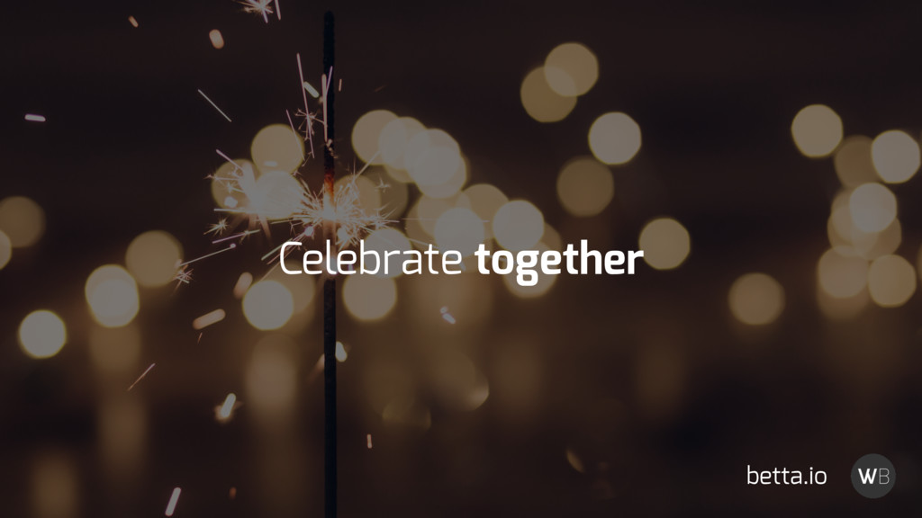 Celebrate together betta.io