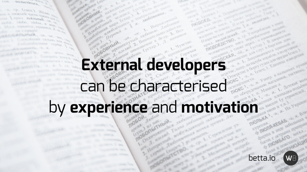 External developers can be characterised by exp...