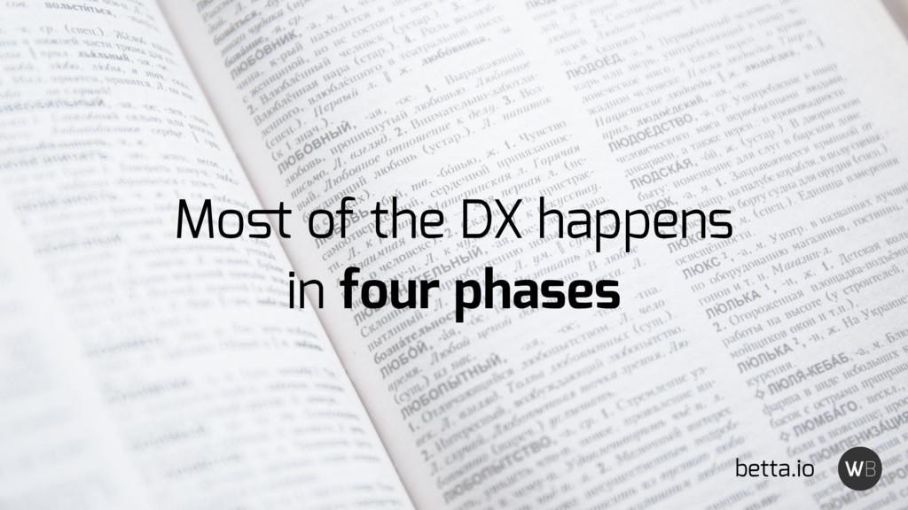Most of the DX happens in four phases betta.io