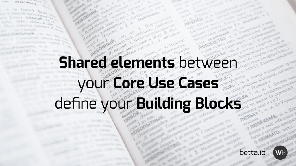 Shared elements between your Core Use Cases defi...