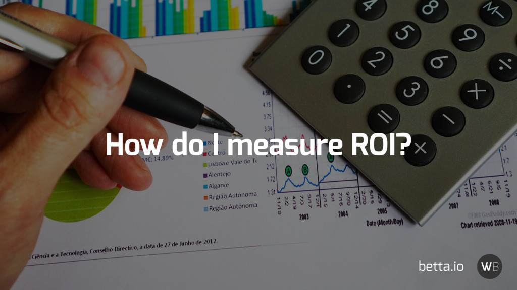 How do I measure ROI? betta.io
