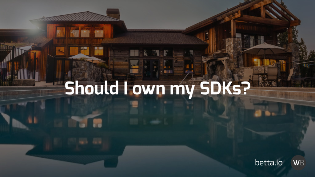 Should I own my SDKs? betta.io