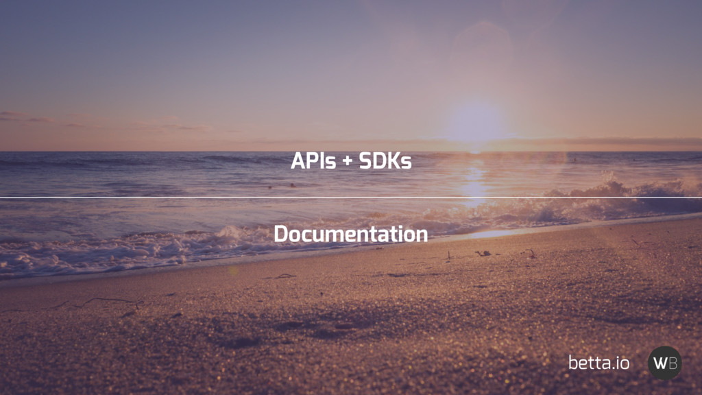 APIs + SDKs Documentation betta.io