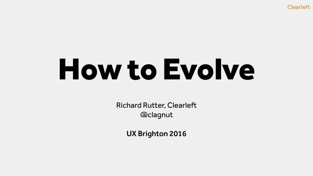 Clearleft How to Evolve Richard Rutter, Clearle...