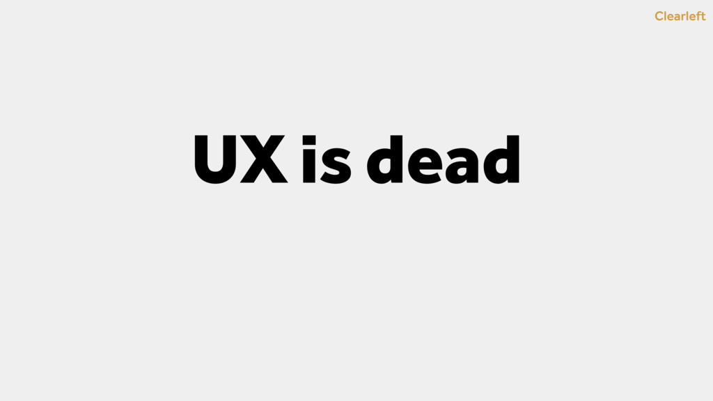 Clearleft UX is dead