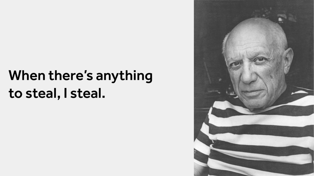 When there's anything to steal, I steal.