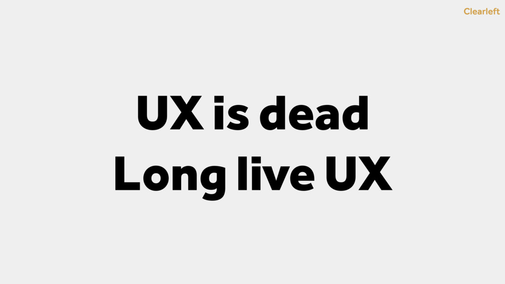 Clearleft UX is dead Long live UX