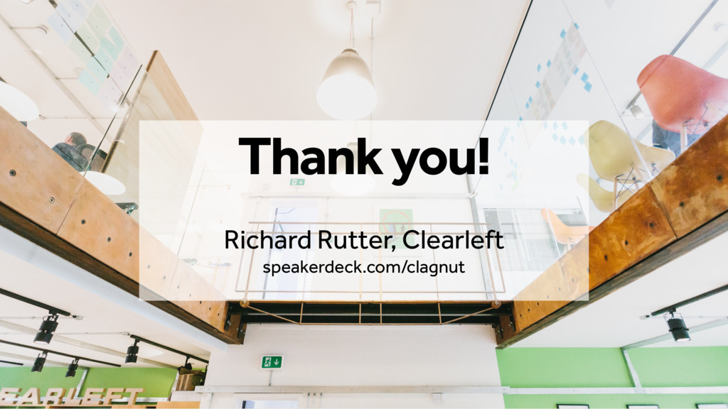 Clearleft Thank you! Richard Rutter, Clearleft ...
