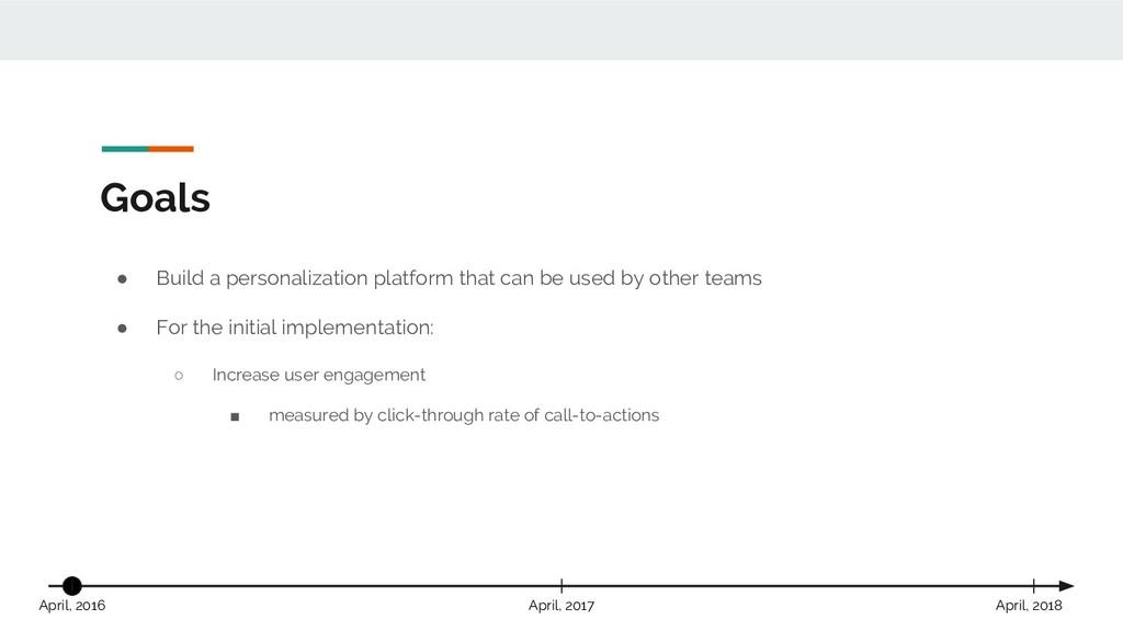 Goals ● Build a personalization platform that c...