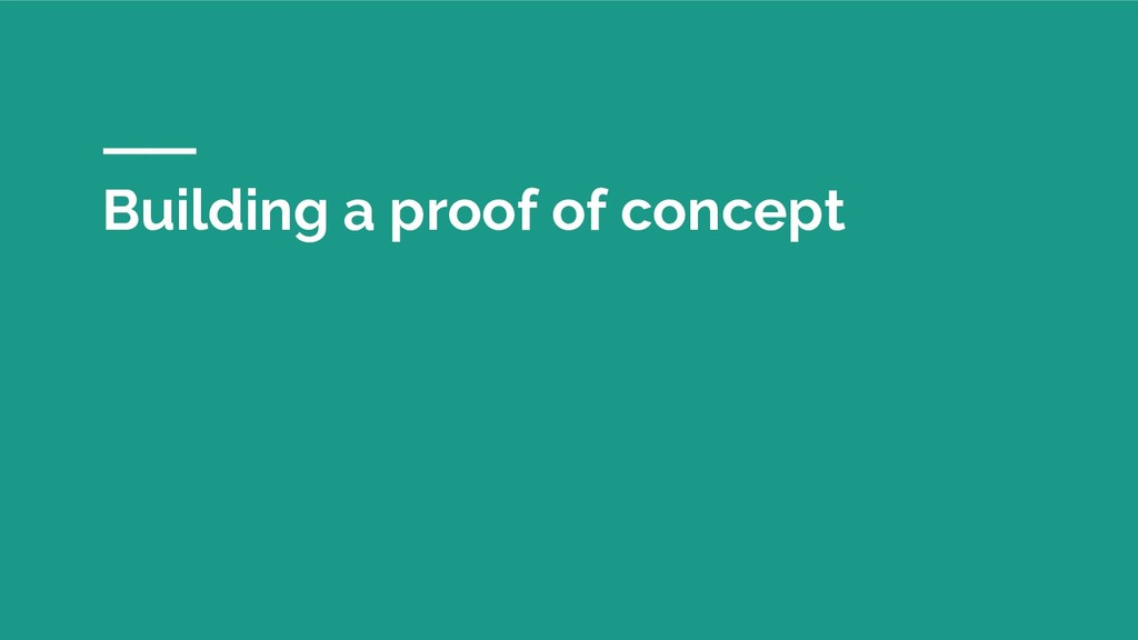 Building a proof of concept