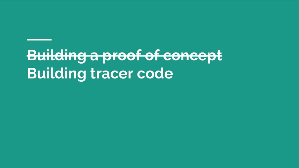 Building a proof of concept Building tracer code