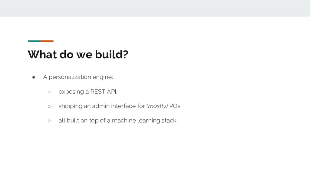 What do we build? ● A personalization engine: ○...