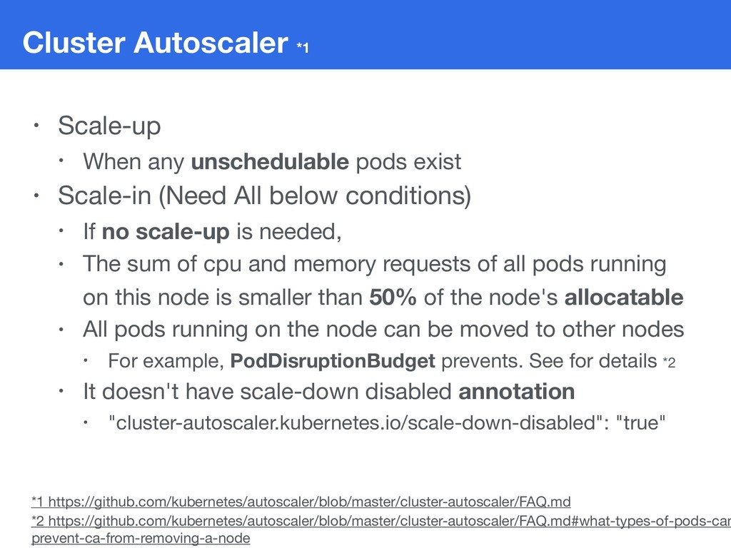 Cluster Autoscaler *1 • Scale-up  • When any un...