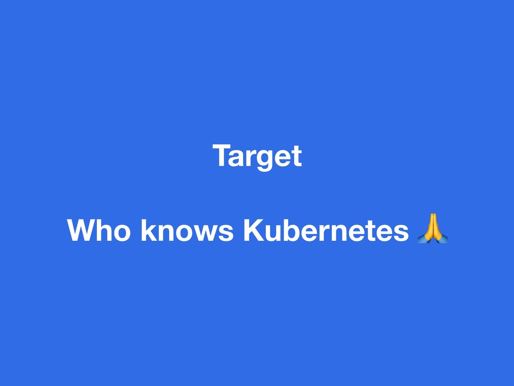 Target Who knows Kubernetes