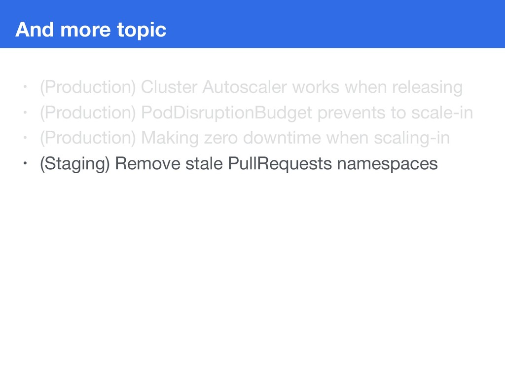 And more topic • (Production) Cluster Autoscale...