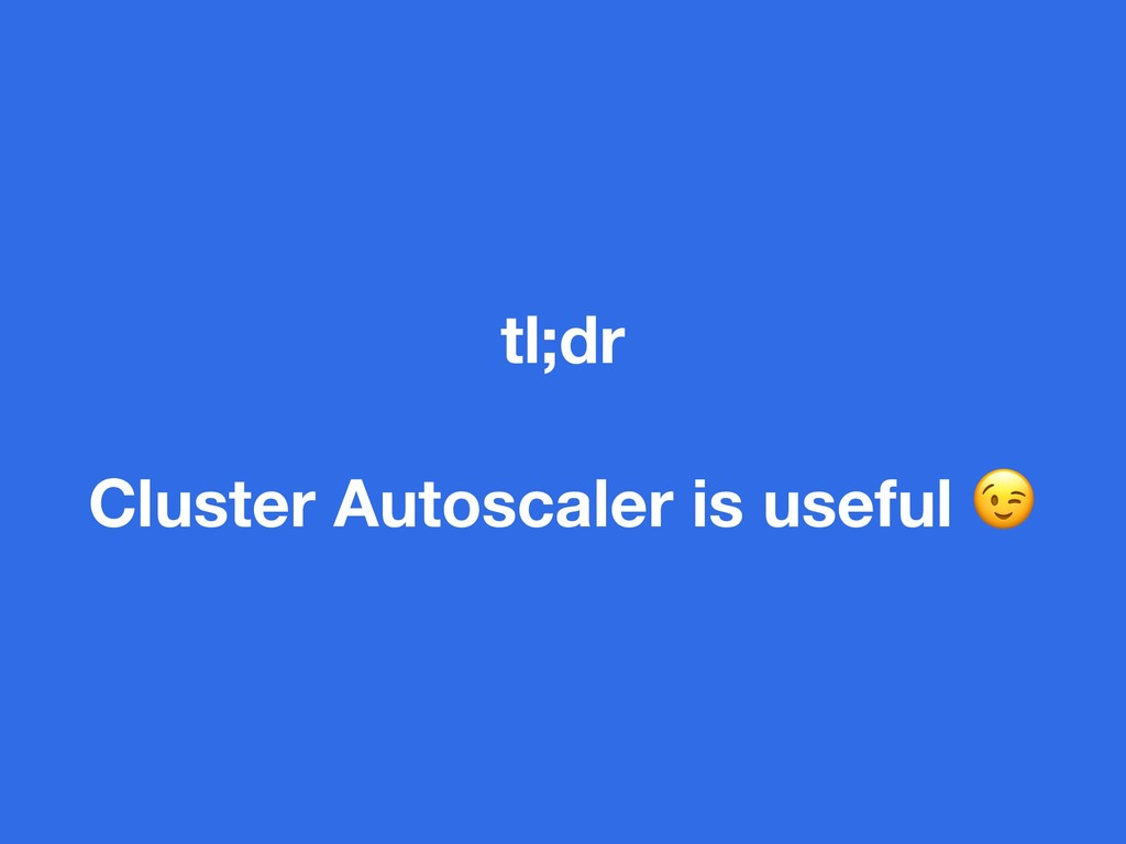 tl;dr Cluster Autoscaler is useful