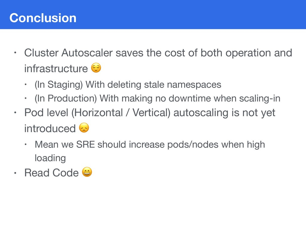Conclusion • Cluster Autoscaler saves the cost ...