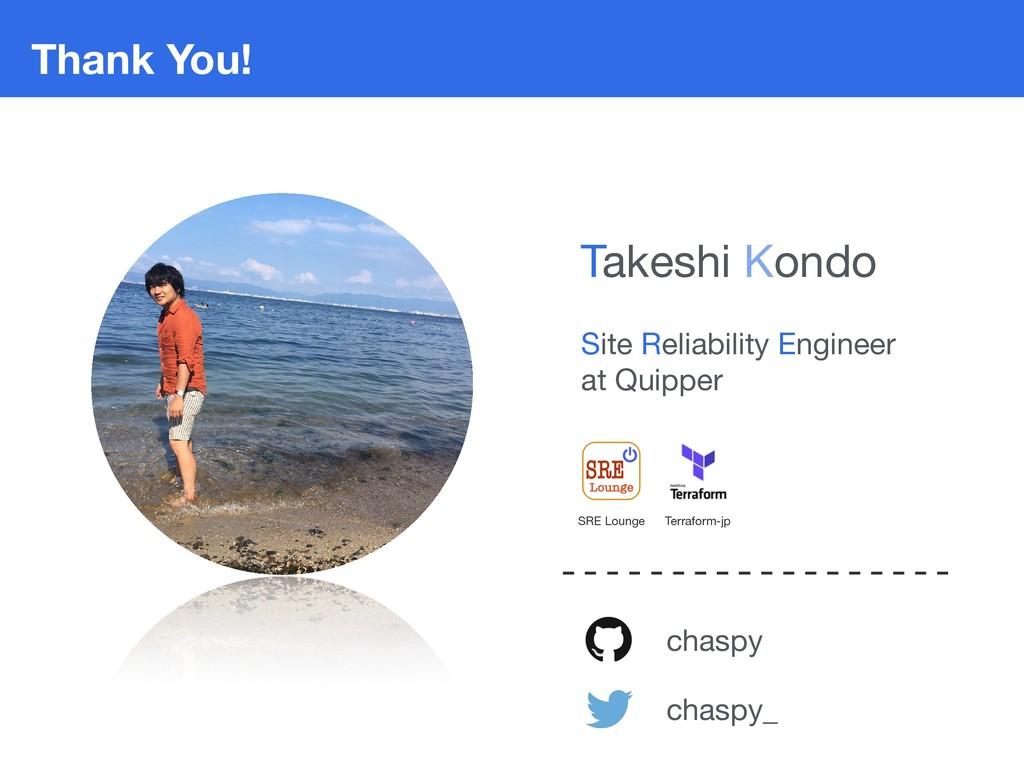 Thank You! chaspy chaspy_ Site Reliability Engi...