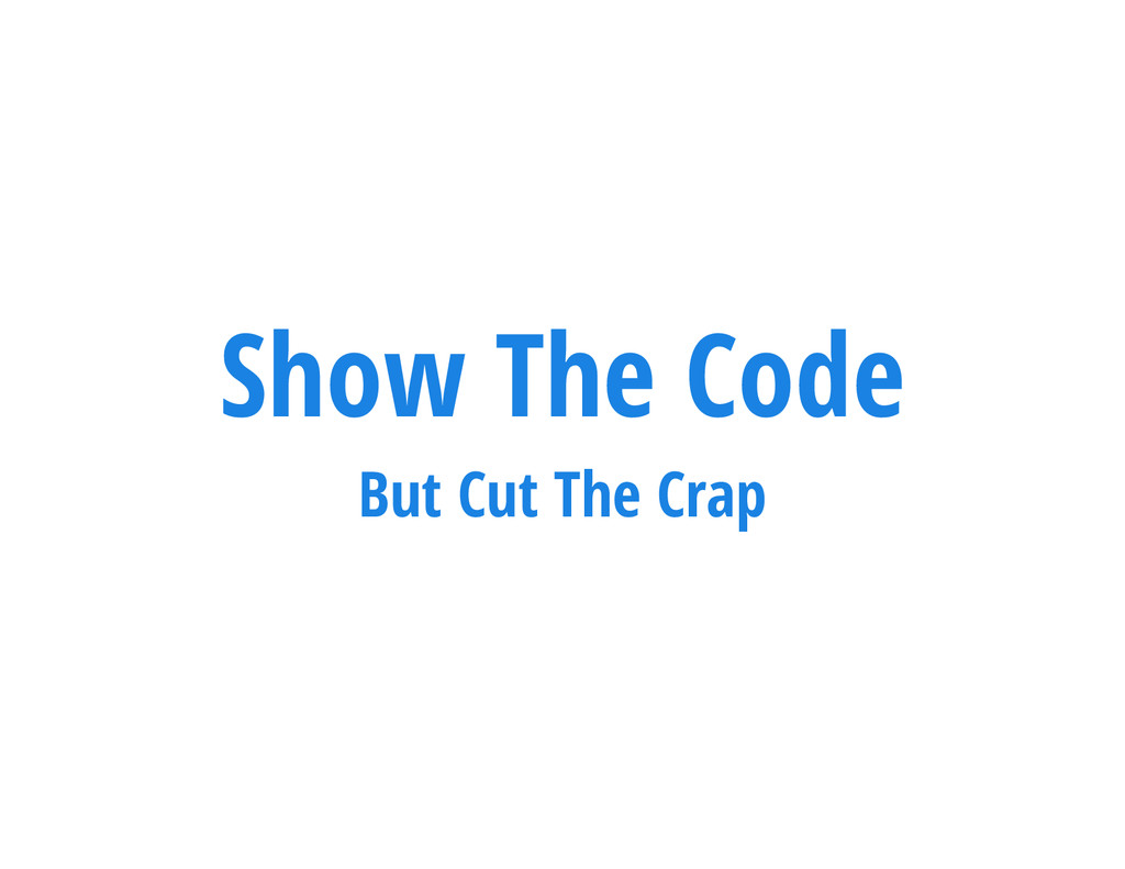 Show The Code But Cut The Crap