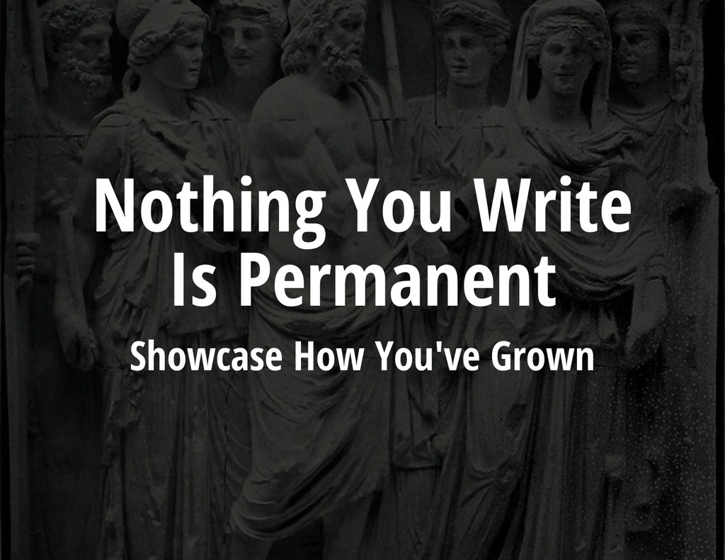 Nothing You Write Is Permanent Showcase How You...