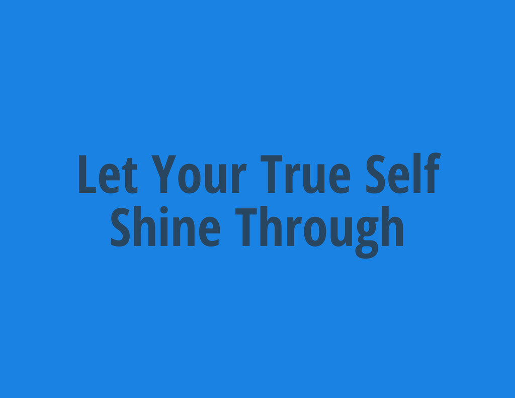 Let Your True Self Shine Through