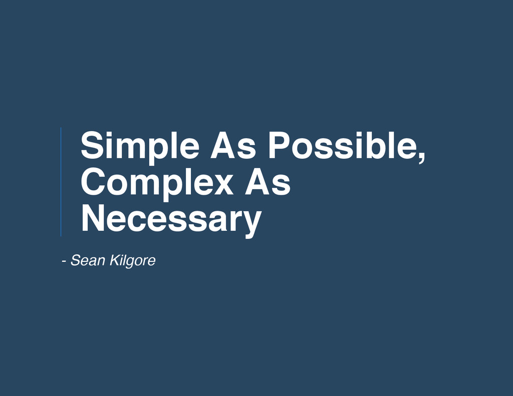 Simple As Possible, Complex As Necessary - Sean...