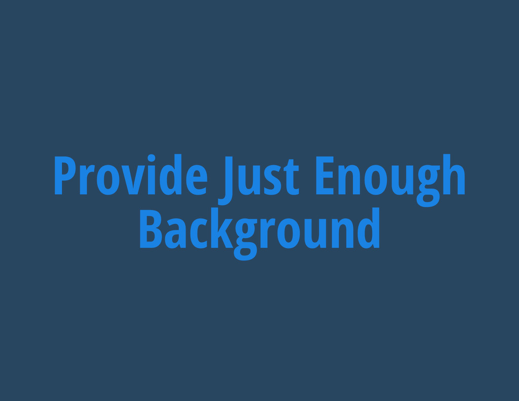 Provide Just Enough Background