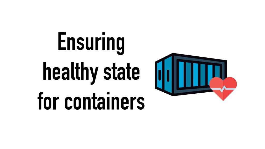 Ensuring healthy state for containers