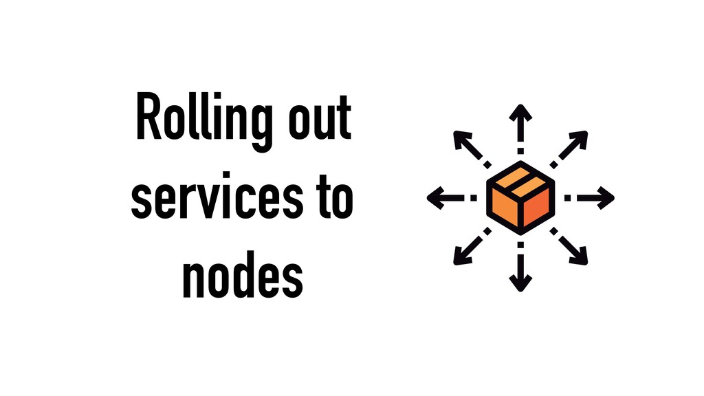 Rolling out services to nodes
