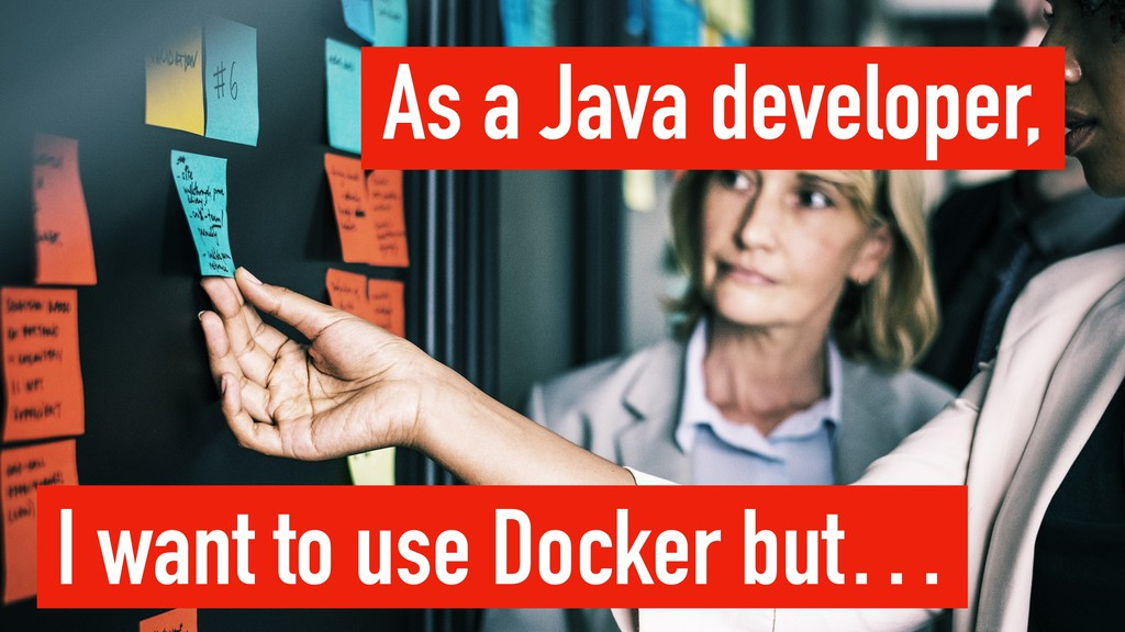 As a Java developer, I want to use Docker but…