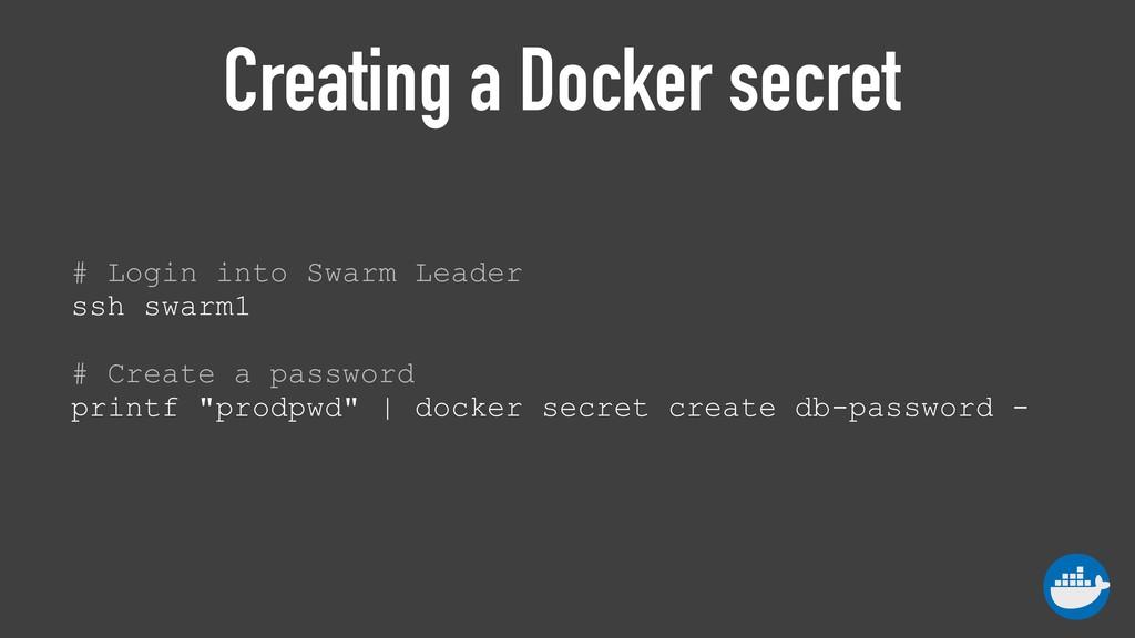Creating a Docker secret # Login into Swarm Lea...
