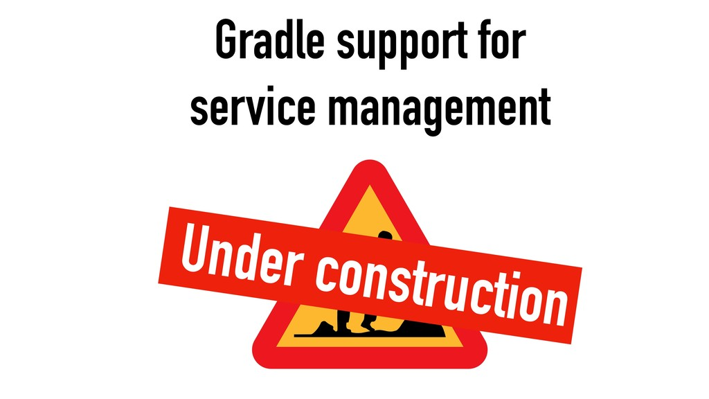 Gradle support for service management Under con...