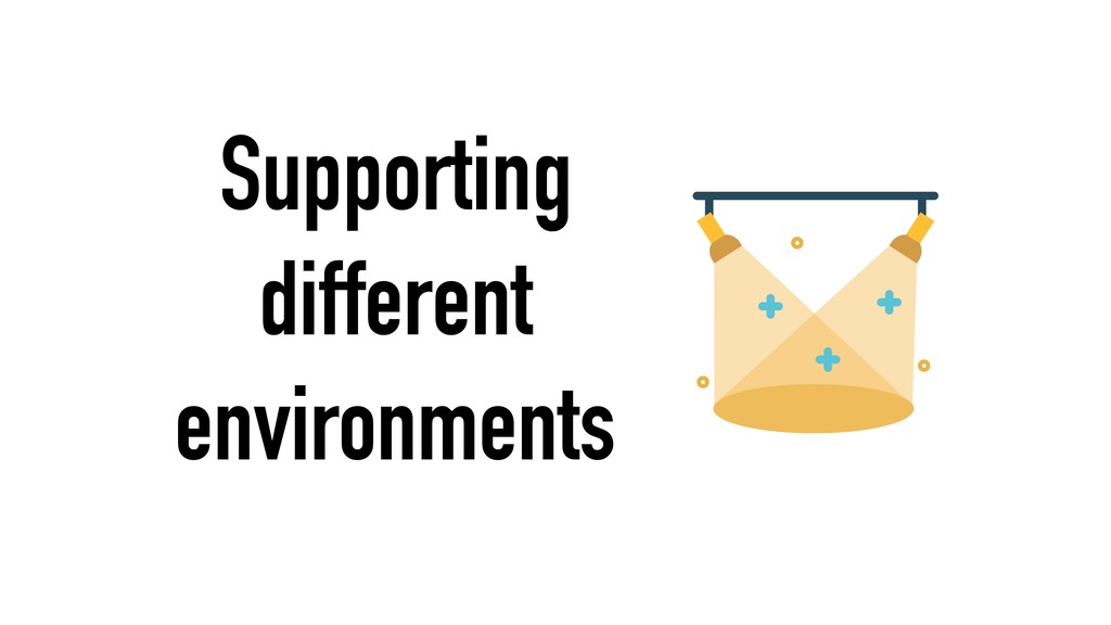 Supporting different environments